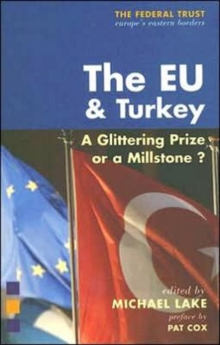 The EU and Turkey : A Glittering Prize or a Millstone?, Paperback / softback Book