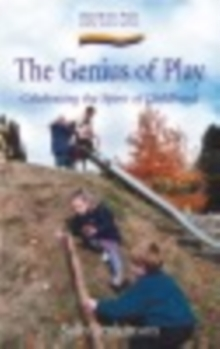 Genius of Play, The : Celebrating the Spirit of Childhood, Paperback Book