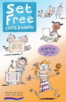 Set Free Childhood : Parents' Survival Guide for Coping with Computers and TV, Paperback / softback Book