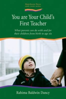 You are Your Child's First Teacher : What Parents Can do with and for Their Children from Birth to Age Six, Paperback Book