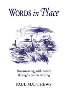 Words in Place : Reconnecting with Nature Through Creative Writing, Paperback Book