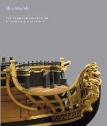 Ship Models in the Thomson Collection at the Art Gallery of Ontario, Paperback / softback Book