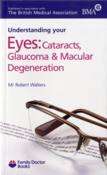 Understanding Eyes : Cataracts, Glaucoma & Macular Degeneration, Paperback Book