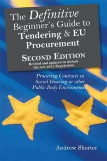 The Definitive Beginner's Guide to Tending and EU Procurement : Procuring Contracts in Social Housing or Other Public Body Environments, Paperback / softback Book