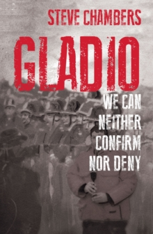 Gladio : We Can Neither Confirm Nor Deny, Paperback / softback Book