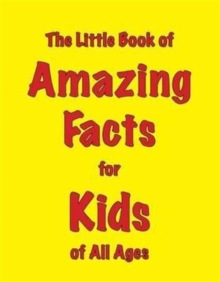The Little Book of Amazing Facts for Kids of All Ages, Paperback / softback Book