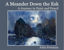 A Meander Down the Esk : A Journey in Paint and Pencil, Hardback Book