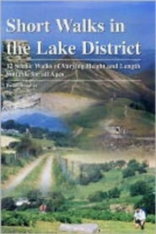 Short Walks in the Lake District : 12 Scenic Walks of Varying Height and Length,Suitable for All Ages, Paperback Book
