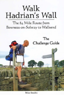 Walk Hadrian's Wall : The 84 Mile Route from Bowness-on-Solway to Wallsend - The Challenge Guide, Paperback Book