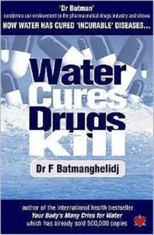 Water Cures, Drugs Kill : How Water Cures Incurable Diseases, Paperback Book