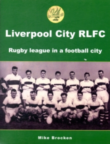 Liverpool City RLFC : Rugby League in a Football City, Paperback Book