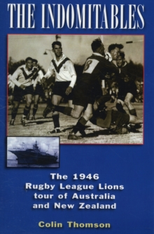 The Indomitables : The 1946 Rugby League Tour of Australia and New Zealand, Paperback Book