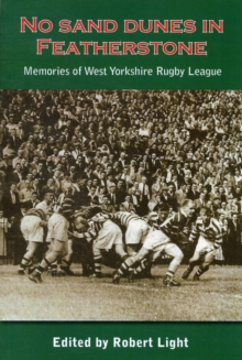 No Sand Dunes in Featherstone : Memories of West Yorkshire Rugby League, Paperback / softback Book