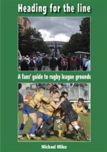 Heading for the Line : A Fans' Guide to Rugby League Grounds, Paperback Book
