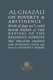 Al-Ghazali on Poverty and Abstinence : Book XXXIV of the Revival of the Religious Sciences, Hardback Book
