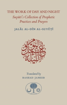 The Work of Day and Night : Suyuti's Collection of Prophetic Practices and Prayers, Paperback Book
