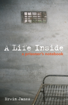 A Life Inside : A Prisoner's Notebook, Paperback Book