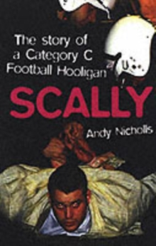 Scally : Confessions of a Category C Football Hooligan, Paperback Book