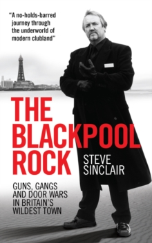 The Blackpool Rock : Gangsters, Guns and Door Wars in Britain's Wildest Town, Paperback / softback Book