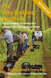 The Wine Producers' Handbook : A practical guide to setting up a vineyard and winery in Great Britain, Paperback / softback Book