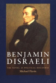 Benjamin Disraeli : The Novel as Political Discourse, Paperback Book