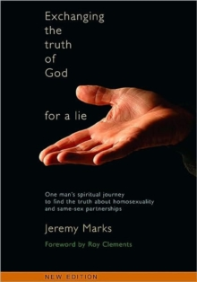 Exchanging the Truth of God for a Lie : One Man's Spiritual Journey to Find the Truth About Homosexuality and Same-sex Partnerships, Paperback / softback Book