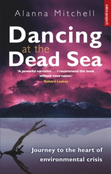 Dancing at the Dead Sea : Journey to the Heart of Environmental Crisis, Paperback Book