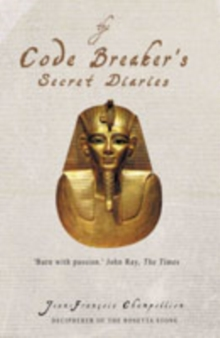 The Code-breaker's Secret Diaries : Rediscovering Ancient Egypt, Paperback Book