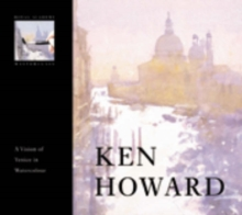 Ken Howard : A Vision of Venice in Watercolour, Hardback Book