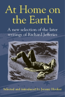 At Home on the Earth : A New Selection of the Later Writings of Richard Jeffries, Paperback Book