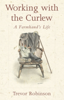 Working with the Curlew : A Farmhand's Life, Paperback / softback Book