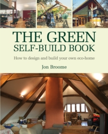 The Green Self-build Book : How to Design and Build Your Own Eco-home, Paperback Book