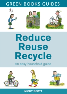 Reduce, Reuse, Recycle : An Easy Household Guide, Paperback Book