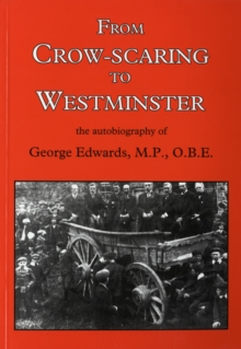 From Crow-scaring to Westminster : The Autobiography of George Edwards, M.P., O.B.E., Paperback / softback Book