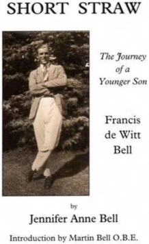 Short Straw : The Journey of a Younger Son: a Biography of Francis De Witt Bell, Paperback Book