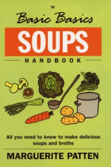 The Basic Basics Soups Handbook : All You Need to Know to Make Delicious Soups and Broths, Paperback Book