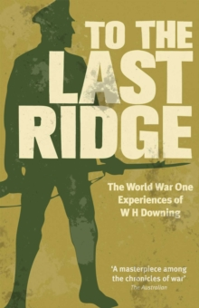 To the Last Ridge : The World War I Experiences of W.H.Downing, Paperback Book