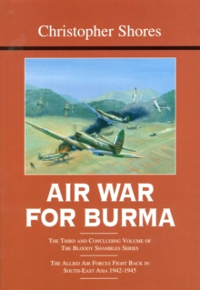 Bloody Shambles : Air War for Burma: The Allied Air Forces Fight Back in South-East Asia 1942-1945 v. 3, Hardback Book