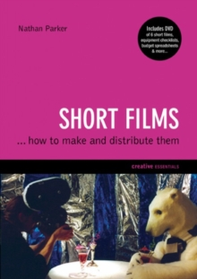 Short Films : How to Make and Distribute Them, Paperback Book