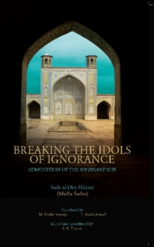 Breaking the Idols of Ignorance : Admonition of the Soi-Disant Sufi, Paperback Book