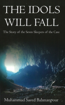 Idols Will Fall : The Story of the Seven Sleepers of the Cave, Paperback Book