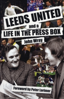 Leeds United and a Life in the Press Box, Paperback Book