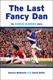 The Last Fancy Dan : The Duncan McKenzie Story, Hardback Book