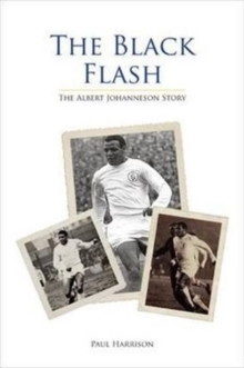 The Black Flash : The Albert Johanneson Story, Hardback Book