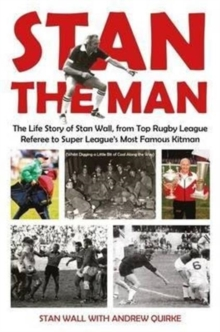 Stan The Man : The Life Story of Stan Wall, from Top Rugby League Referee to Super League's Most Famous Kitman, Paperback Book