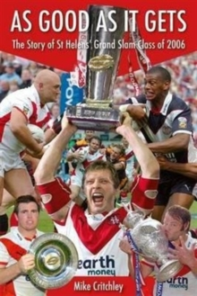 As Good as it Gets : The Story of St Helens' Grand Slam Class of 2006, Paperback Book