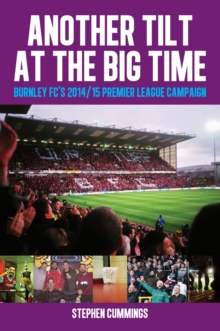Another Tilt at the Big Time : Burnley FC's 2014/15 Premier League Campaign, Paperback Book
