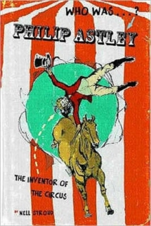 Sgt. Major Philip Astley : Inventor of the Circus, Paperback Book