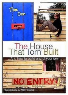 House That Tom Built : ....And How to Build One of Your Own, Hardback Book