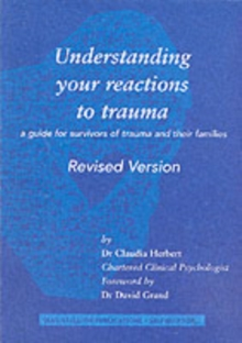 Understanding Your Reactions to Trauma : A Guide for Survivors of Trauma and Their Families, Paperback Book